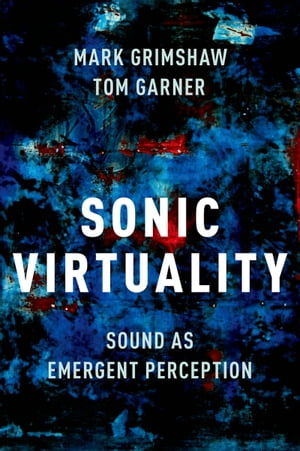Sonic Virtuality: Sound as Emergent Perception by Mark Grimshaw