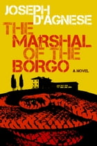 The Marshal of the Borgo by Joseph D'Agnese