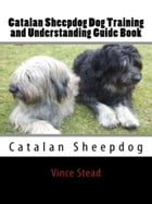 Catalan Sheepdog Dog Training and Understanding Guide Book by Vince Stead