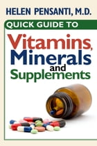 Quick Guide to Vitamins, Minerals and Supplements by Helen Pensanti M.D.