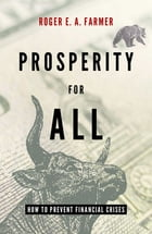 Prosperity for All: How to Prevent Financial Crises by Roger E.A. Farmer