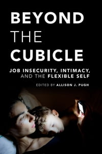 Beyond the Cubicle: Job Insecurity, Intimacy, and the Flexible Self