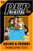 Pep Digital Vol 185: Archie & Friends Thanksgiving Feast: Archie & Friends Thanksgiving Feast by Archie Superstars