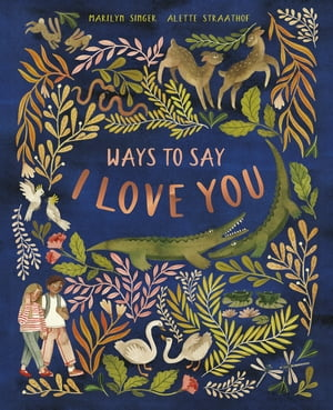 Ways to Say I Love You by Marilyn Singer
