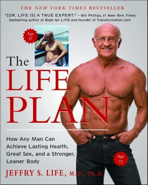 The Life Plan: How Any Man Can Achieve Lasting Health, Great Sex, and a Stronger, Leaner Body by Jeffry S. Life, M.D., Ph.D.