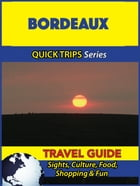 Bordeaux Travel Guide (Quick Trips Series): Sights, Culture, Food, Shopping & Fun by Crystal Stewart
