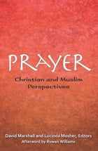 Prayer: Christian and Muslim Perspectives by David Marshall