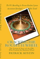 Cracking the Roulette Wheel: The System & Story of the CPA Who Cracked the Roulette Wheel by Patrick Austin