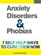 Anxiety and Phobia Workbook: 7 Self Help Ways How You Can Cure Them Now by Heather Rose