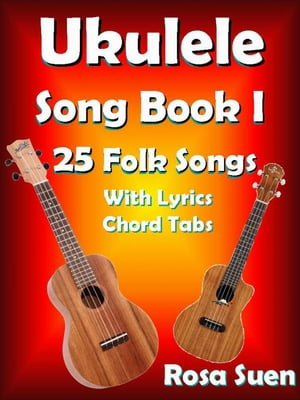 Ukulele Song Book 1: 25 Folk Songs With Lyrics & Chord Tabs for Singalong Ukulele Song Book Singalong