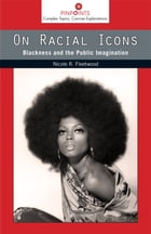 On Racial Icons: Blackness and the Public Imagination by Nicole R. Fleetwood