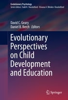 Evolutionary Perspectives on Child Development and Education by David C. Geary