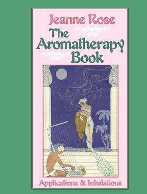 The Aromatherapy Book Applications and Inhalations