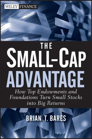 The Small-Cap Advantage How Top Endowments and Foundations Turn Small Stocks into Big Returns