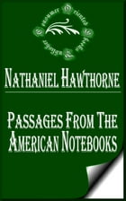Passages from the American Notebooks (Complete) by Nathaniel Hawthorne