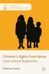 Children's Rights from Below: Cross-Cultural Perspectives