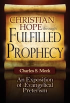 Christian Hope through Fulfilled Prophecy: An Exposition of Evangelical Preterism by Charles S. Meek
