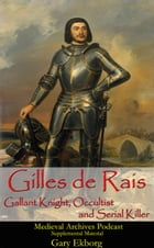 Gilles de Rais: Gallant Knight, Occultist and Serial Killer by Gary Ekborg