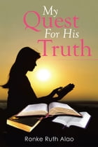 My Quest For His Truth by Ronke Ruth Alao