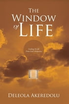 The Window of Life: Looking at Life from God'S Perspective by Deleola Akeredolu