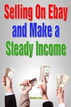 Selling on eBay and Make a Steady Income by Marilene Lima