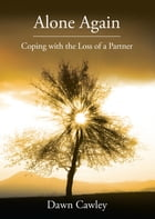 Alone Again: Coping with the Loss of a Partner by Dawn Cawley