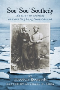 Sou' Sou' Southerly (Annotated): An Essay on Yachting and Hunting Long Island Sound