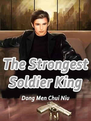 The Strongest Soldier King: Volume 5 by Dong MenChuiNiu