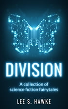 Division: A Collection of Science Fiction Fairytales by Lee S. Hawke