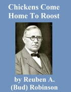 Chickens Come Home to Roost by Reuben A. (Bud) Robinson