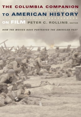 Book The Columbia Companion to American History on Film: How the Movies Have Portrayed the American Past by Peter C. Rollins