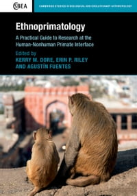 Ethnoprimatology: A Practical Guide to Research at the Human-Nonhuman Primate Interface