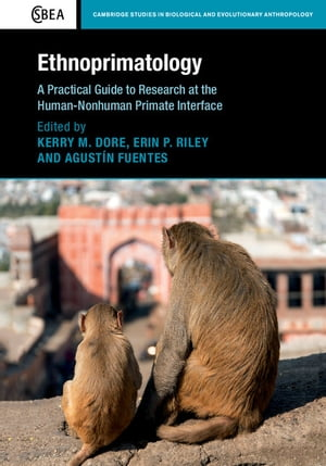 Ethnoprimatology A Practical Guide to Research at the Human-Nonhuman Primate Interface