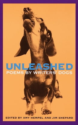 Book Unleashed: Poems by Writers' Dogs by Amy Hempel