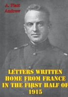 Letters Written Home From France In The First Half Of 1915