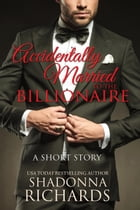 Accidentally Married to the Billionaire (A Short Story) by Shadonna Richards
