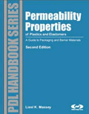 Permeability Properties of Plastics and Elastomers,  2nd Ed. A Guide to Packaging and Barrier Materials