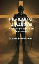 The Heart Of A Warrior by joe smalldone