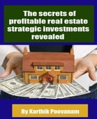 The secrets of profitable real estate strategic investments revealed by Karthik Poovanam