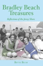 Bradley Beach Treasures: Reflections of the Jersey Shore by Bette Blum