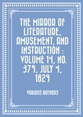 The Mirror of Literature, Amusement, and Instruction: Volume 14, No. 379, July 4, 1829