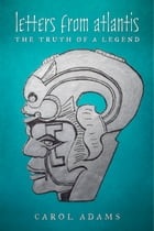 Letters from Atlantis: The Truth of a Legend by Carol Adams