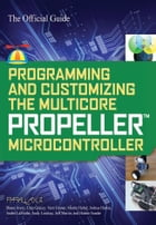 Programming and Customizing the Multicore Propeller Microcontroller: The Official Guide by Parallax