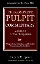 The Pulpit Commentary, Volume 8: Acts to Philippians by Spence, Henry D. M.