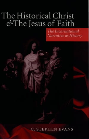 The Historical Christ and the Jesus of Faith The Incarnational Narrative as History