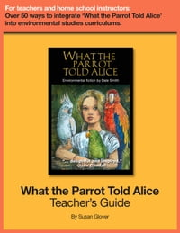 What the Parrot Told Alice: Teacher's Guide