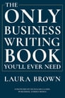 The Only Business Writing Book You'll Ever Need Cover Image