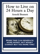 How to Live on 24 Hours a Day: With linked Table of Contents by Arnold Bennett