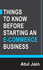 Things to Know Before Starting an e-Commerce Business by Atul Jain