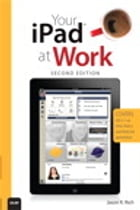 Your iPad at Work (Covers iOS 5.1 on iPad, iPad2 and iPad 3rd generation) by Jason R. Rich